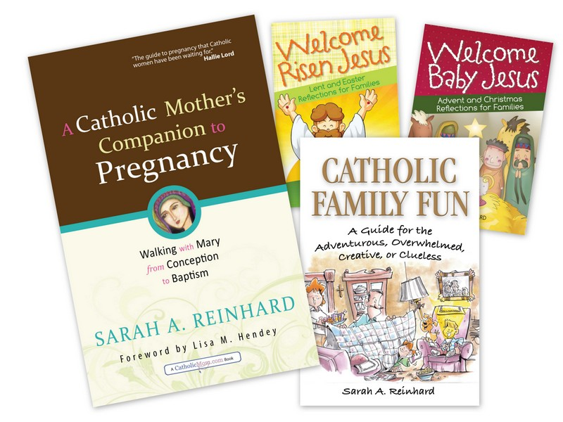 SarahReinhard-books: Catholic Family Fun, Welcome Baby Jesus, Welcome Risen Jesus, A Catholic Mother's Companion to Pregnancy